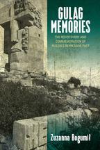 Gulag MemoriesThe Rediscovery and Commemoration of Russia's Repressive Past【電子書籍】[ Zuzanna Bogumi? ]