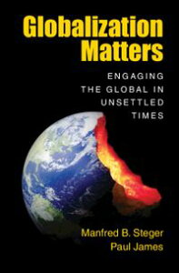 Globalization MattersEngaging the Global in Unsettled Times【電子書籍】[ Manfred B. Steger ]