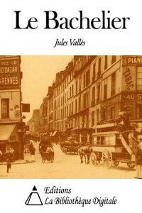 Le Bachelier【電子書籍】[ Jules Vall?s ]