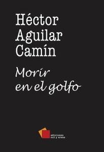 Morir en el golfo【電子書籍】[ H?ctor Aguilar Cam?n ]