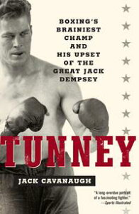 TunneyBoxing's Brainiest Champ and His Upset of the Great Jack Dempsey【電子書籍】[ Jack Cavanaugh ]