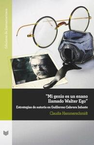 """""""Mi genio es un enano llamado Walter Ego""""Estrategias de autor?a en Guillermo Cabrera Infante【電子書籍】[ Claudia Hammerschmidt ]"""