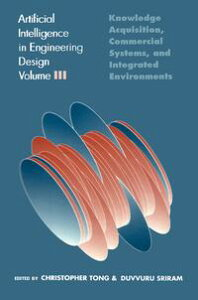 Artificial Intelligence in Engineering DesignVolume III: Knowledge Acquisition, Commercial Systems, And Integrated Environments【電子書籍】