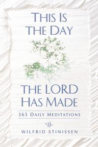 This Is the Day the Lord Has Made365 Daily Meditations【電子書籍】[ Wilfrid Stinissen ]