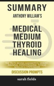 Summary: Anthony William's Medical Medium Thyroid HealingThe Truth Behind Hashimoto's, Graves', Insomnia, Hypothyroidism, Thyroid Nodules & Epstein-Barr【電子書籍】[ Sarah Fields ]