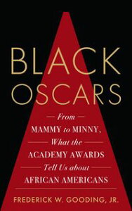 Black OscarsFrom Mammy to Minny, What the Academy Awards Tell Us about African Americans【電子書籍】[ Frederick Gooding Jr. ]
