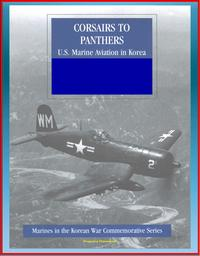 Marines in the Korean War Commemorative Series: Corsairs to Panthers - U.S. Marine Aviation in Korea - Tigercat, F4, Night-Fighter Squadrons, 1st Marine Aircraft, Bell and Sikorsky Helicopters【電子書籍】[ Progressive Management ]