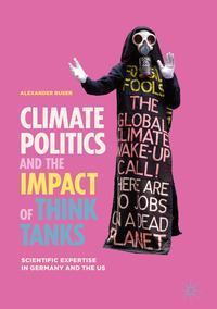 Climate Politics and the Impact of Think TanksScientific Expertise in Germany and the US【電子書籍】[ Alexander Ruser ]