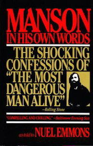 Manson in His Own WordsDestroying a Myth: The True Confessions of Charles Manson【電子書籍】[ Nuel Emmons ]