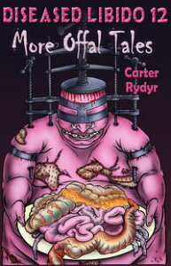 Diseased Libido #12 More Offal Tales【電子書籍】[ Carter Rydyr ]