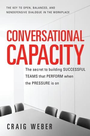 洋書, BUSINESS & SELF-CULTURE Conversational Capacity: The Secret to Building Successful Teams That Perform When the Pressure Is On Craig Weber