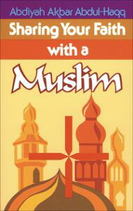 Sharing Your Faith With A Muslim【電子書籍】[ Abdiyah Akbar Abdul-Haqq ]