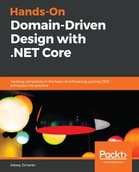 Hands-On Domain-Driven Design with .NET CoreTackling complexity in the heart of software by putting DDD principles into practice【電子書籍】[ Alexey Zimarev ]