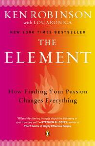 The ElementHow Finding Your Passion Changes Everything【電子書籍】[ Sir Ken Robinson, PhD ]
