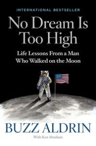 No Dream Is Too HighLife Lessons From a Man Who Walked on the Moon【電子書籍】[ Buzz Aldrin ]