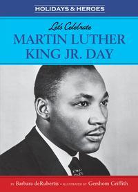 Let's Celebrate Martin Luther King, Jr. Day【電子書籍】[ Barbara deRubertis ]