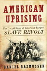 American UprisingThe Untold Story of America's Largest Slave Revolt【電子書籍】[ Daniel Rasmussen ]