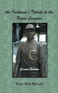 An Irishman'S Tribute to the Negro LeaguesSecond Edition【電子書籍】[ Thomas Porky McDonald ]