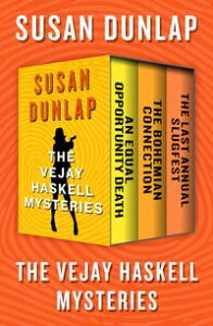 The Vejay Haskell MysteriesAn Equal Opportunity Death, The Bohemian Connection, and The Last Annual Slugfest【電子書籍】[ Susan Dunlap ]