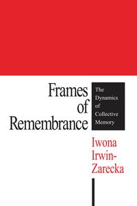 Frames of RemembranceThe Dynamics of Collective Memory【電子書籍】[ Iwona Irwin-Zarecka ]
