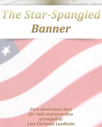 The Star-Spangled Banner Pure sheet music duet for viola and accordion arranged by Lars Christian Lundholm【電子書籍】[ Pure Sheet Music ]