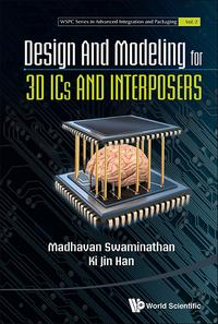 Design and Modeling for 3D ICs and Interposers【電子書籍】[ Madhavan Swaminathan ]