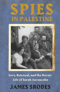Spies in PalestineLove, Betrayal, and the Heroic Life of Sarah Aaronsohn【電子書籍】[ James Srodes ]