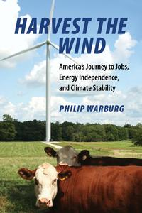 Harvest the WindAmerica's Journey to Jobs, Energy Independence, and Climate Stability【電子書籍】[ Philip Warburg ]