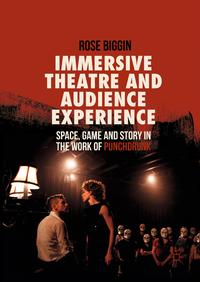Immersive Theatre and Audience ExperienceSpace, Game and Story in the Work of Punchdrunk【電子書籍】[ Rose Biggin ]