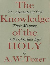 The Knowledge of the Holy【電子書籍】[ A. W. Tozer ]