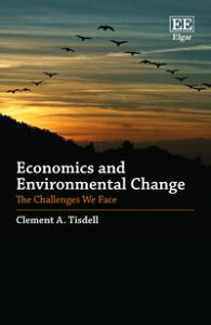 Economics and Environmental ChangeThe Challenges We Face【電子書籍】[ Clement A. Tisdell ]