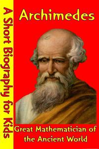 Archimedes : Great Mathematician of the Ancient World(A Short Biography for Children)【電子書籍】[ Best Children's Biographies ]