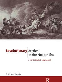 Revolutionary Armies in the Modern EraA Revisionist Approach【電子書籍】[ S.P. Mackenzie ]
