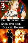 Sammelband 3 Thriller: Ein Detektiv, ein Sarg und eine t?dliche Hochzeit【電子書籍】[ A. F. Morland ]