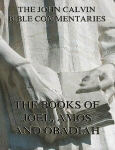 John Calvin's Commentaries On Joel, Amos, Obadiah【電子書籍】[ John Calvin ]