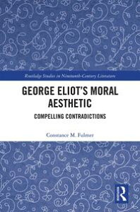 George Eliot's Moral AestheticCompelling Contradictions【電子書籍】[ Constance M. Fulmer ]