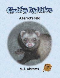Chubby WubblesA Ferret's Tale【電子書籍】[ M. J. Abrams ]