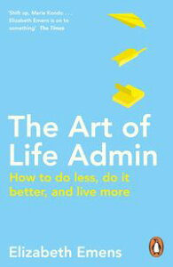 The Art of Life AdminHow To Do Less, Do It Better, and Live More【電子書籍】[ Elizabeth Emens ]