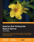 Apache Solr Enterprise Search Server - Third Edition【電子書籍】[ David Smiley ]