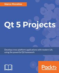 Qt 5 ProjectsDevelop cross-platform applications with modern UIs using the powerful Qt framework【電子書籍】[ Marco Piccolino ]