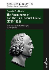 The Panentheism of Karl Christian Friedrich Krause (1781-1832)From Transcendental Philosophy to Metaphysics【電子書籍】[ Benedikt Paul G?cke ]