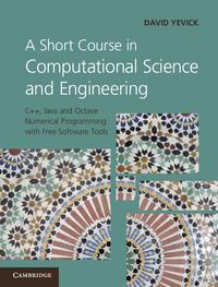 A Short Course in Computational Science and EngineeringC++, Java and Octave Numerical Programming with Free Software Tools【電子書籍】[ David Yevick ]