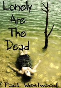 Lonely Are The Dead【電子書籍】[ Paul Westwood ]