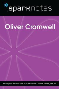 Oliver Cromwell (SparkNotes Biography Guide)【電子書籍】[ SparkNotes ]