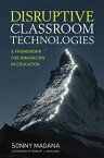 Disruptive Classroom TechnologiesA Framework for Innovation in Education【電子書籍】[ Sonny Magana ]