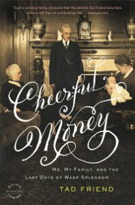 Cheerful MoneyMe, My Family, and the Last Days of Wasp Splendor【電子書籍】[ Tad Friend ]