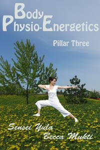 Body Physio-Energetics: Pillar Three【電子書籍】[ Sensei Yula ]