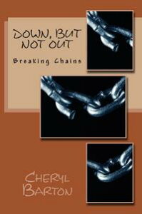 Down, But Not Out: Breaking Chains【電子書籍】[ Cheryl Barton ]