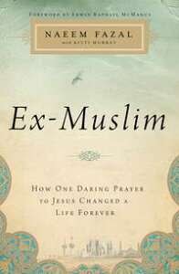 Ex-MuslimHow One Daring Prayer to Jesus Changed a Life Forever【電子書籍】[ Naeem Fazal ]