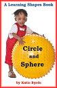 楽天Kobo電子書籍ストアで買える「Circle and Sphere: A Learning Shapes Book【電子書籍】[ Katie Byrde ]」の画像です。価格は102円になります。